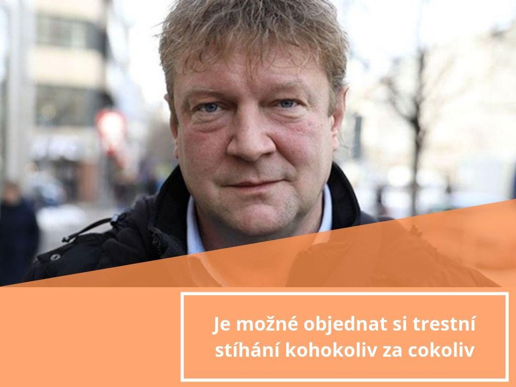 Bývalý elitní policista: Je možné objednat si trestní stíhání kohokoliv za cokoliv